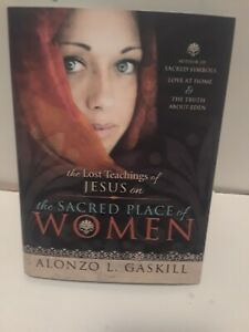 The Lost Teachings of Jesus on the Sacred Place of Women by Alonzo L. Gaskill