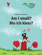 Am I small? Bin ich klein?: Children's Picture Book English-German (Bilingual Ed