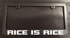 Rice is Rice - License Plate Frame Black - Choose Color! jdm muscle import 4x4
