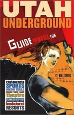 NEW - Utah Underground: Guide to Real Fun by Kerig, Bill