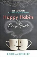 Happy Habits for Every Couple: 21 Days to a Better Relationship by Kathi Lipp