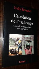 L'ABOLITION DE L'ESCLAVAGE - 5 siècles de combats XVIe XXe s. - N. Schmidt 2005