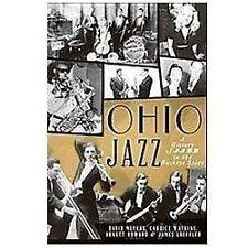 Ohio Jazz : A History of Jazz in the Buckeye State by Candice Watkins, David...