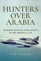 Hunters over Arabia Hawker Hunter Operations in the Middle East 9781526721501