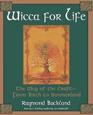 Wicca for Life : The Way of the Craft - From Birth to Summerland by Raymond...