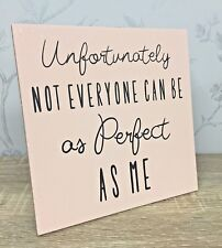 Glitter Edge Easel Plaque ~ Unfortunately Not Everyone Can Be As Perfect As Me