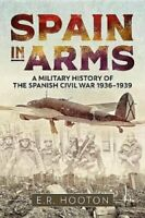 Spain in Arms A Military History of the Spanish Civil War 1936-... 9781612006376