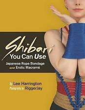 Shibari You Can Use: Japanese Rope Bondage and Erotic Macramé by Lee Harrington