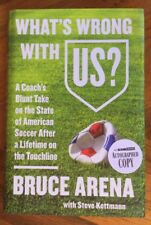 Bruce Arena- What's Wrong With Us? -*Signed* 1st Ed/Print 2018 HC/DJ US Soccer