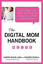 The Digital Mom Handbook: How to Blog, Vlog, Tweet, and Facebook Your Way to a D