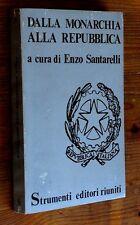 ENZO SANTARELLI: Dalla Monarchia alla Repubblica p. e. 1974 Edit. Riuniti     D