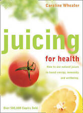 Juicing for Health: How to Use Natural Juices to Boost Energy, Immunity and Well