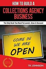 How To Build A Collections Agency Business: The Only Book You Need To Launch, Gr
