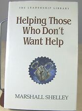 Leadership Library #7 HELPING THOSE WHO DON'T WANT HELP Marshall Shelley 1986