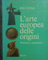 L'ARTE EUROPEA DELLE ORIGINI PREISTORIA E PROTOSTORIA