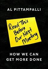 Read This Before Our Next Meeting: How We Can Get More Done: By Al Pittampalli