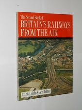Chris Leigh/Aerofilms 2nd Book Of Britain's Railways From The Air. HB/DJ 1990.