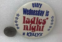 Every Wednesday Is Ladies' Night At Kelly's Advertising Pin