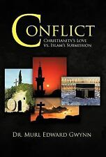 Conflict : Christianity's Love vs. Islam's Submission by Murl Edward Gwynn...
