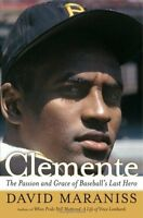 Clemente: The Passion and Grace of Baseballs Last Hero by David Maraniss