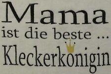 Erwachsenenlatz - Mama  ist die beste.......Kleckerkönigin - N E U -