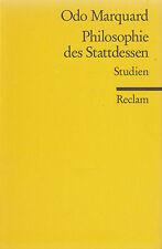 Reclam- 18049 MARQUARD : PHILOSOPHIE DES STATTDESSEN   STUDIEN