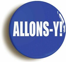ALLONS-Y! BADGE BUTTON PIN (Size is 1inch/25mm diameter)