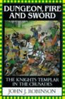 Dungeon, Fire and Sword: The Knights Templar in... by Robinson, John J. Hardback