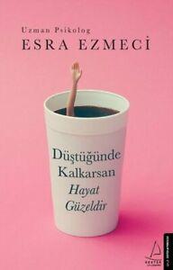 Düstügünde Kalkarsan Hayat Güzeldir Esra Ezmeci (Yeni Türkce Kitap)