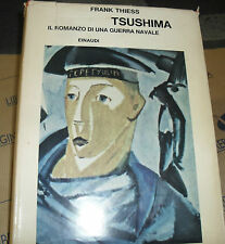 TSUSHIMA. IL ROMANZO DI UNA GUERRA NAVALE - FRANK THIESS - SAGGI EINAUDI  1966