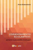 L'orientamento scolastico: percorsi e possibilità di sviluppo, Anna Notarantonio