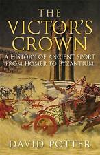 The Victors Crown: Greek and Roman Sport from Homer to Byzantium, Potter, David,