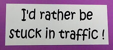 """""""I'd rather be stuck in traffic !"""" bumper sticker for car, truck, van or ute."""