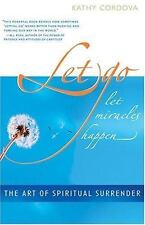 Let Go, Let Miracles Happen: The Art of Spiritual Surrender Cordova, Kathy