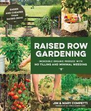 Raised Row Gardening : How to Grow Incredible Organic Produce with No Weeding...
