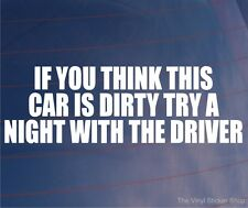 IF YOU THINK THIS CAR IS DIRTY TRY A NIGHT WITH THE DRIVER Funny Vinyl Sticker