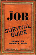 Shea Phd, Gregory, Your Job Survival Guide: A Manual for Thriving in Change, Ver
