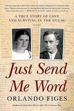 Just Send Me Word: A True Story of Love and Survival in the Gulag Figes, Orlando