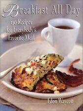 Breakfast All Day: 150 Recipes For Everybodys Fav
