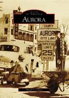 Aurora [Images of America: Colorado] [ Collins, Sherah J. ] Used - Good