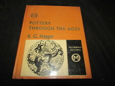 Pottery Through The Ages, Reginald G. Haggar, 1962, Methuen & , Good