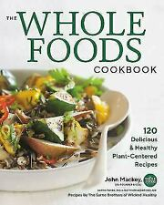 Whole Foods Cookbook : 120 Delicious & Healthy Plant-Centered Recipes, Hardco...