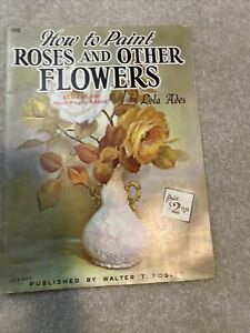 How to Paint Roses and Other Flowers #130 Lola Ades Published by Walter T Foster