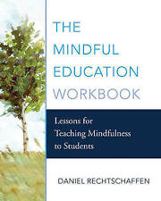 The Mindful Education Workbook Lessons for Teaching Mindfulness to Students...