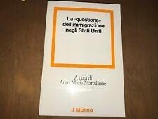 ttt MARTELLONE, LA QUESTIONE DELL'IMMIGRAZIONE NEGLI STATI UNITI, IL MULINO 1980