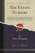 The Estate Nursery : A Handy Book for Owners, Agents, and Woodmen on the...