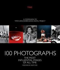 100 Photographs: The Most Influential Images of All Time, The Editors of TIME Ma