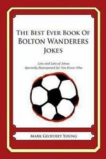 The Best Ever Book of Bolton Wanderers Jokes : Lots and Lots of Jokes...