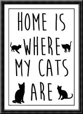"Quote Poster Print ""Home is where my cats are"" Gift"
