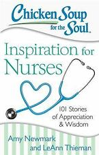 Chicken Soup for the Soul: Inspiration for Nurses: 101 Stories of Appreciation a